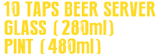 10 TAPS BEER SERVER GLASS(280ml) PINT(480ml)
